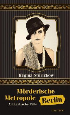 Mörderische Metropole Berlin - Stürickow, Regina
