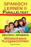 Spanish Lernen II - Paralleltext - Mittelschwere Kurzgeschichten (Deutsch - Spanisch) Bilingual (Spanisch Lernen mit Paralleltext, #2) (eBook, ePUB)