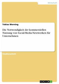 Die Notwendigkeit der kommerziellen Nutzung von Social-Media-Netzwerken für Unternehmen (eBook, PDF)