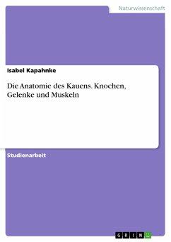 Die Anatomie des Kauens. Knochen, Gelenke und Muskeln (eBook, PDF)