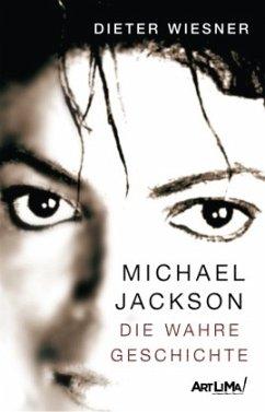 Michael Jackson - Die wahre Geschichte - Wiesner, Dieter