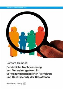 Behördliche Nachbesserung von Verwaltungsakten im verwaltungsgerichtlichen Verfahren und Rechtsschutz der Betroffenen - Heinrich, Barbara