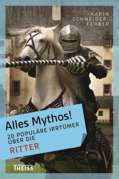 Alles Mythos! 20 populäre Irrtümer über die Ritter (eBook, PDF) - Schneider-Ferber, Karin