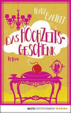 Das Hochzeitsgeschenk (eBook, ePUB) - Bartelt, Franz