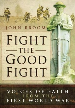 Fight the Good Fight: Voices of Faith from the First World War - Broom, John