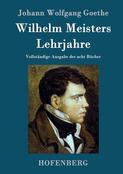 43010 >> Wilhelm Meisters Lehrjahre von Johann Wolfgang von Goethe portofrei bei bücher.de bestellen