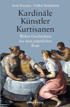 Kardinäle, Künstler, Kurtisanen (eBook, PDF) - Reinhardt, Volker; Karsten, Arne