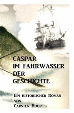 Caspar im Fahrwasser der Geschichte - Hoop, Carsten