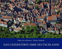 Das unzerstörte Erbe Deutschlands - Riestra, Pablo de la; Arnhold, Elmar