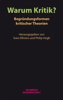 Warum Kritik? Begründungsformen kritischer Theorien