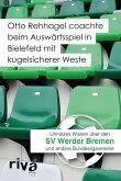 Otto Rehhagel coachte beim Auswärtsspiel in Bielefeld mit kugelsicherer Weste (eBook, ePUB)