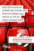Horst Ehrmantraut entließ den Fahrer des Mannschaftsbusses, weil er zu oft an roten Ampeln hielt (eBook, ePUB)