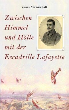 Zwischen Himmel und Hölle mit der Escadrille Lafayette (eBook, ePUB) - Hall, James Norman