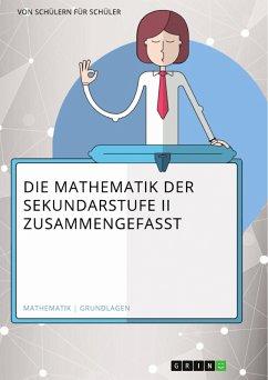 Die Mathematik der Sekundarstufe II zusammengefasst (eBook, PDF)