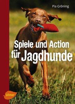 Spiele und Action für Jagdhunde (eBook, PDF) - Gröning, Pia