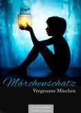 Märchenschatz: Vergessene Märchen - Das große Märchenbuch der verschollenen Geschichten (Illustrierte Ausgabe) (eBook, ePUB)