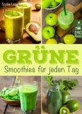 Grüne Smoothies für jeden Tag - Die besten Rezepte - Genießen, entgiften, abnehmen: Detox-Smoothies für Gesundheit und Wohlbefinden. (eBook, ePUB)