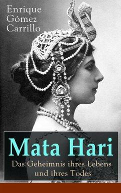 Mata Hari: Das Geheimnis ihres Lebens und ihres Todes (Vollständige deutsche Ausgabe) (eBook, ePUB)