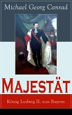 Majestät: König Ludwig II. von Bayern (eBook, ePUB)