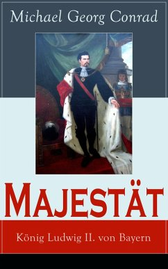 Majestät: König Ludwig II. von Bayern (eBook, ePUB) - Conrad, Michael Georg