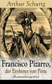 Francisco Pizarro, der Eroberer von Peru (Romanbiografie) (eBook, ePUB)