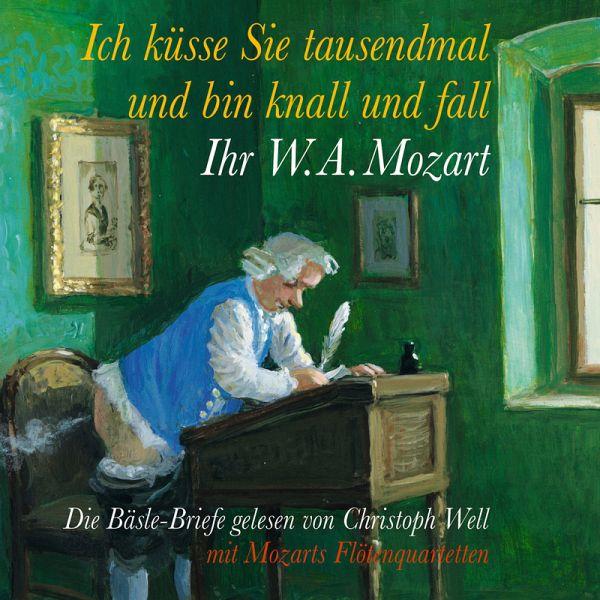 Briefe Von Mozart : Ich küsse sie tausendmal und bin knall fall ihr w a