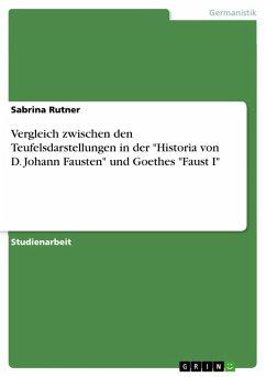 """Vergleich zwischen den Teufelsdarstellungen in der """"Historia von D. Johann Fausten"""" und Goethes """"Faust I"""" (eBook, PDF)"""