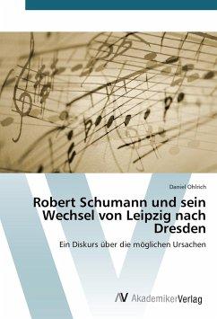 Robert Schumann und sein Wechsel von Leipzig nach Dresden