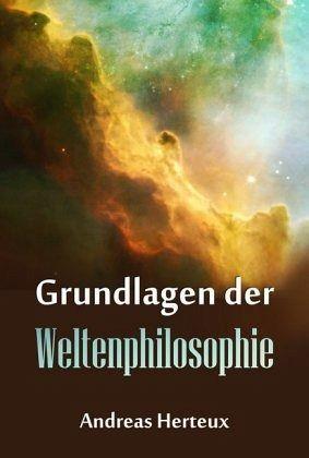 Grundlagen der Weltenphilosphie - Herteux, Andreas