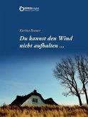 Du kannst den Wind nicht aufhalten … (eBook, ePUB)