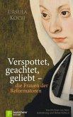 Verspottet, geachtet, geliebt - die Frauen der Reformatoren (eBook, ePUB)