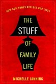 The Stuff of Family Life: How Our Homes Reflect Our Lives