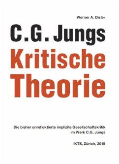 C. G. Jungs Kritische Theorie - Disler, Werner A.