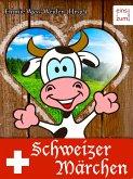 Schweizer Märchen, Hexen-Sagen und Zauber-Geschichten - Erzählungen und unheimliche Mythen aus der Schweiz (Illustrierte Ausgabe) (eBook, ePUB)