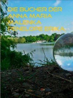 Die Bücher der Anna Maria Malenka Penelope Erika. (eBook, ePUB)