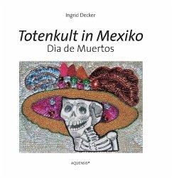 Totenkult in Mexiko - Decker, Ingrid