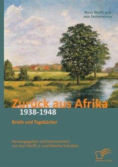Zurück aus Afrika: Briefe und Tagebücher 1938-1948 - Wulff, Karl; Schotten, Monika