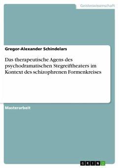 Das therapeutische Agens des psychodramatischen Stegreiftheaters im Kontext des schizophrenen Formenkreises (eBook, PDF)