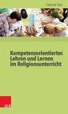 Kompetenzorientiertes Lehren und Lernen im Religionsunterricht (eBook, PDF)