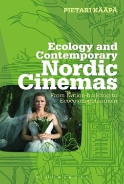 Ecology and Contemporary Nordic Cinemas: From Nation-Building to Ecocosmopolitanism - Kääpä, Pietari