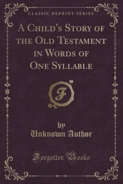 A Child's Story of the Old Testament in Words of One Syllable (Classic Reprint)
