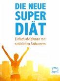 Die neue Super-Diät: Einfach abnehmen mit natürlichen Fatburnern - Das 10-Tage-Fett-weg-Programm für Ihre Traumfigur. Bauch weg mit gesunder Ernährung (eBook, ePUB)