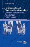 »... im Gegensatz erst fühlt es sich nothwendig«. Deutsch-französische Feindbilder (1807-1930) (eBook, PDF)