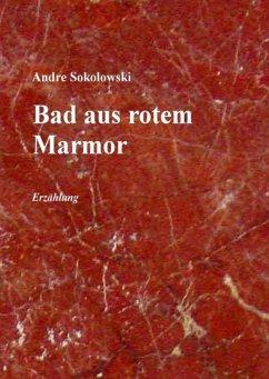 Bad aus rotem Marmor (eBook, ePUB) - Sokolowski, Andre
