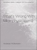 What's Wrong With Microphysicalism? (eBook, PDF)