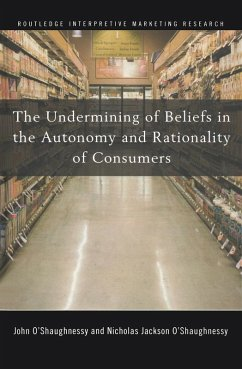 The Undermining of Beliefs in the Autonomy and Rationality of Consumers (eBook, PDF) - O'Shaughnessy, John; O'Shaughnessy, Nicholas