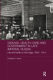 Disease, Health Care and Government in Late Imperial Russia (eBook, ePUB)