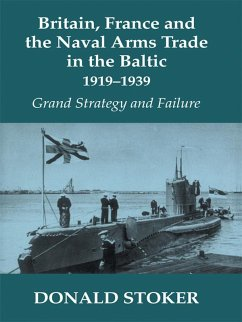 Britain, France and the Naval Arms Trade in the Baltic, 1919 -1939 (eBook, PDF) - Stoker, Donald