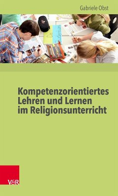 Kompetenzorientiertes Lehren und Lernen im Religionsunterricht