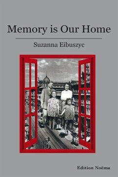 Memory is our Home (eBook, ePUB) - Eibuszyc, Suzanna; Eibuszyc, Suzanna